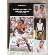 LA FABULEUSE HISTOIRE DES COUPES D'EUROPE DES ORIGINES A 1973 VOLUME1