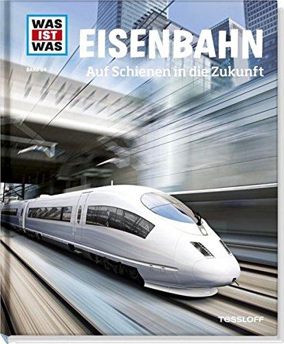 was-ist-was-band-54-eisenbahn-auf-schienen-in-die-zukunft-was-ist-was-sachbuch-band-54