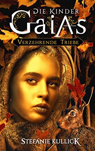 Die Kinder Gaias: Verzehrende Triebe von [Kullick, Stefanie]
