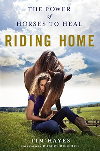 Riding Home: The Power of Horses to Heal by Tim Hayes (2016-10-04)