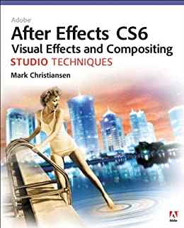 Adobe After Effects CS6 Visual Effects and Compositing Studio Techniques by [Christiansen, Mark]