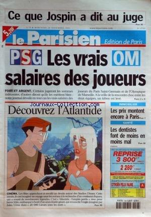 PARISIEN EDITION DE PARIS [No 17797] du 28/11/2001 - ce que jospin a dit au juge psg et om, les vrais salaires des joueurs dessin anime du studio disney, atlantide sante , les dentistes font de moins en moins mal immobilier , les prix montent encore a paris