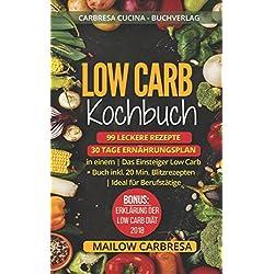 Low Carb Kochbuch: 99 leckere Rezepte + 30 Tage Ernährungsplan in einem   Das Einsteiger Low Carb Buch inkl. 20 Min. Blitzrezepten   Ideal für Berufstätige   Bonus: Erklärung der Low Carb Diät - 2018