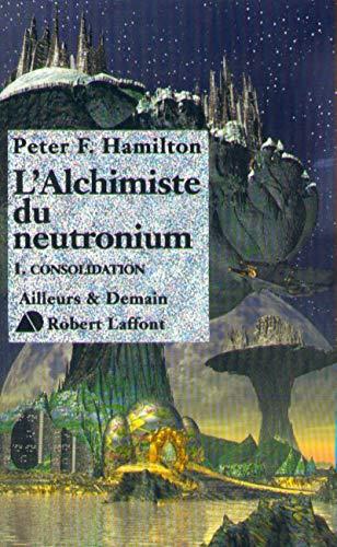 l'Alchimiste du neutronium, tome 1 : Consolidation par Peter F. Hamilton