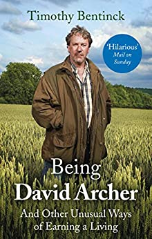 Being David Archer: And Other Unusual Ways of Earning a Living by [Bentinck, Timothy]