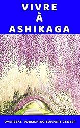 Vivre à Ashikaga (French Edition)