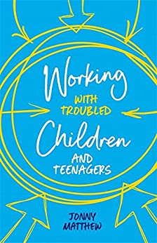 Working with Troubled Children and Teenagers by [Matthew, Jonny]