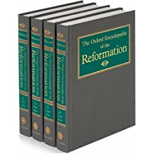 The Oxford Encyclopedia of the Reformation: 4 volumes: print and e-reference editions available