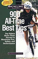 Bicycling Magazine's 900 All-Time Best Tips: Top Riders Share Their Secrets to Maximize Fun, Safety, and Performance by EDITED BY ED PAVELKA (2000-04-01)