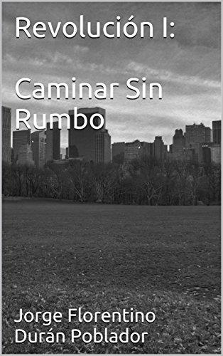 Revolución I:  Caminar Sin Rumbo por Jorge Florentino Durán Poblador