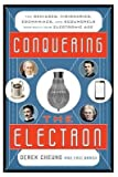[(Conquering the Electron: The Geniuses, Visionaries, Egomaniacs, and Scoundrels Who Built Our Electronic Age)] [Author: Derek Cheung] published on (October, 2014)