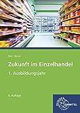 Zukunft im Einzelhandel 1. Ausbildungsjahr: Lehrbuch - Joachim Beck, Steffen Berner
