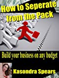 How to Seperate from the Pack: Build your business on any budget (English Edition)