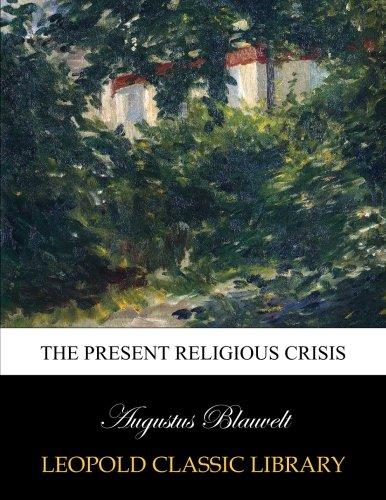 The present religious crisis por Augustus Blauvelt