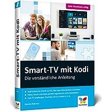 Smart-TV mit Kodi: Die verständliche Anleitung für den XBMC-Nachfolger. Das Media-Center für Ihr Smart Home: Streaming, Fernsehen, Live-TV (DVB-C / DVB-T2 / DVB-S / DVB-S2), Musik, Fotos und mehr.