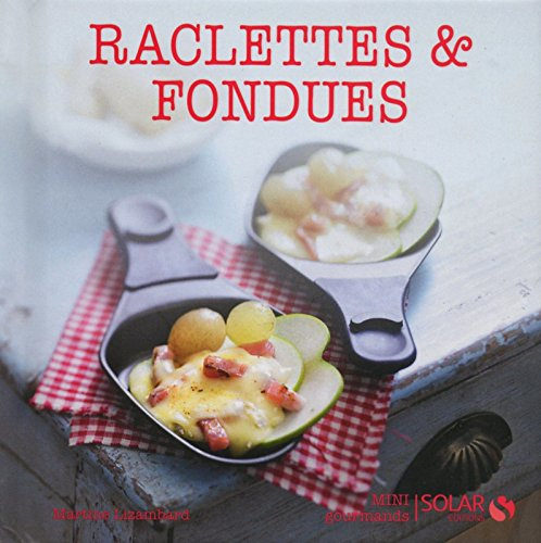 Raclettes et fondues - Mini-gourmands par Martine LIZAMBARD