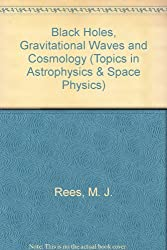Black Holes, Gravitational Waves and Cosmology (Topics in Astrophysics and Space Physics; V. 10)