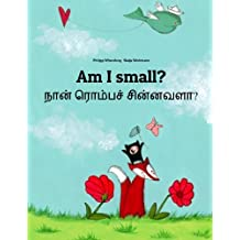 Am I small? Nan rompac cinnavala?: Children's Picture Book English-Tamil (Bilingual Edition)