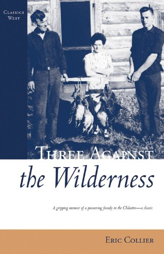 Three Against the Wilderness: A Gripping Memoir of a Pioneering Family in the Chilcotin - A Classic (Classics West) (English Edition) (Scout Herd)