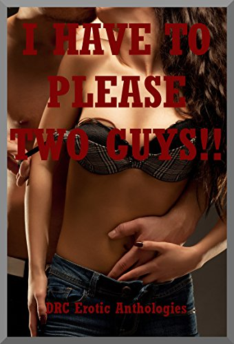 I Have to Please Two Guys!!! Twenty MFM Ménage a Trois Erotica Stories (English Edition)