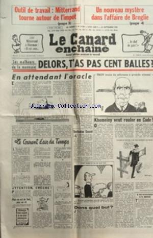 CANARD ENCHAINE (LE) [No 3178] du 23/09/1981 - OUTIL DE TRAVAIL / MITTERRAND TOURNE AUTOUR DE L'IMPOT - UN NOUVEAU MYSTERE DANS L'AFFAIRE DE BROGLIE - LES MALHEURS DE LA MONNAIE ET DELORS - KHOMEINY VEUT ROULET EN CODE - TGV / MITTERRAND ET FITERMAN