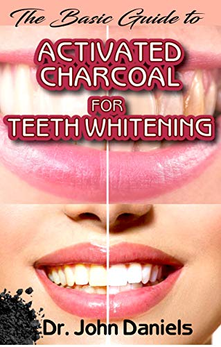 The Basic Guide To Activated Charcoal for Teeth Whitening: All you need to know about Teeth whitening and how activated charcoal is the perfect teeth whitening agent! (English Edition) - Pore Peel