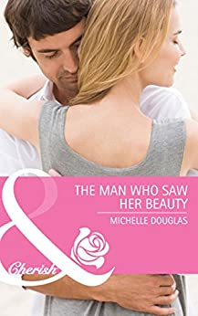 The Man Who Saw Her Beauty (Mills & Boon Cherish) by [Douglas, Michelle]