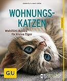 Wohnungskatzen: Wohlfühl-Basics für kleine Tiger (GU Tierratgeber)