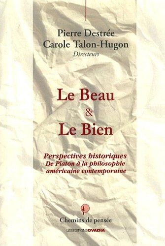 Le Beau & le Bien : Perspectives historiques, de Platon  la philosophie amricaine contemporaine