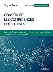 Construire les compétences collectives: Coopérer efficacement dans les entreprises, les organisations et les réseaux professionnels