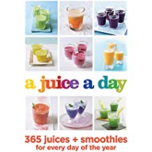 A Juice a Day: 365 juices + smoothies for every day of the year (Juicing)