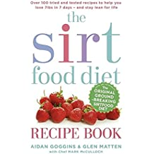 The Sirtfood Diet Recipe Book: Over 100 tried and tested recipes to help you lose 7lbs in 7 days - and stay lean for life
