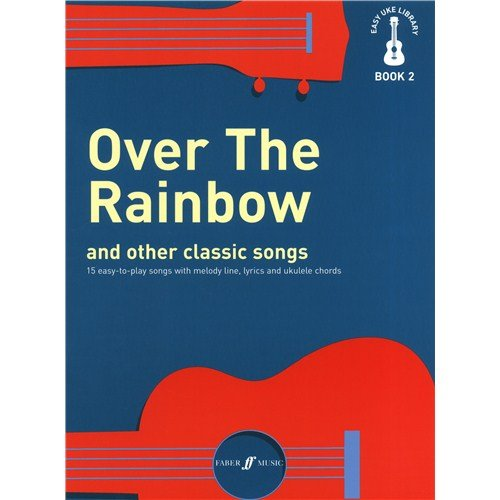 Easy Uke Library Book 2: Over The Rainbow And Other Classic Songs....