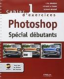 Photoshop spécial débutants : Cahier d'exercices 1 (1Cédérom)