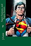 Super humans, and Super heroes: How too Cause with Sorcery Super humans and Super heroes explained through the ages (English Edition)