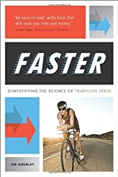 FASTER: Demystifying the Science of Triathlon Speed by Jim Gourley (2013-08-13)