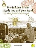 Bio-Imkern in der Stadt und auf dem Land: Monat für Monat durchs Bienenjahr