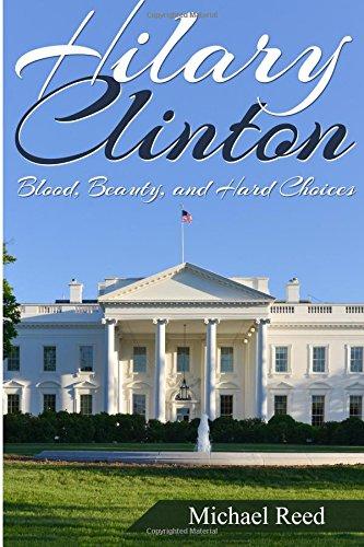 Hillary Clinton: Blood, Beauty, and Hard Choices: Volume 1