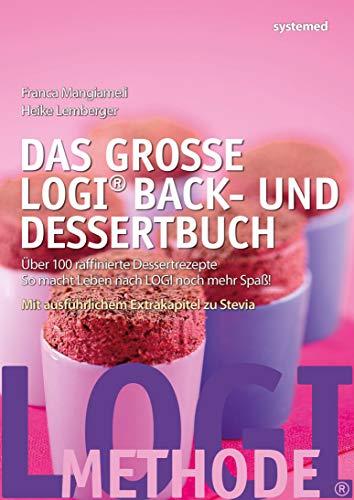 Das große LOGI Back- und Dessertbuch: Über 100 raffinierte Dessertrezepte, die Sie niemals für möglich gehalten hätten