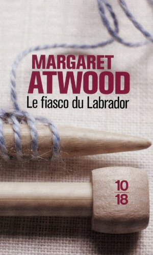 Le fiasco du labrador et autres nouvelles par Margaret Atwood