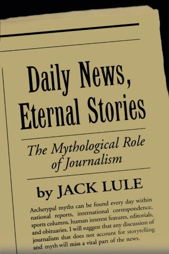Daily News, Eternal Stories: The Mythological Role of Journalism (Guilford Communication)