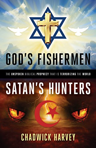 God's Fishermen, Satan's Hunters: The Unspoken Biblical Prophecy that Is Terrorizing the World