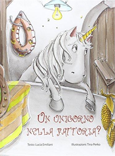 Un unicorno nella fattoria? Ediz. illustrata