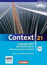 Context 21 - Nord (Bremen, Hamburg, Niedersachsen, Schleswig-Holstein): Language, Skills and Exam Trainer: Klausur- und Abiturvorbereitung. Workbook ... Key. CD-Extra mit Hörtexten und Vocab Sheets