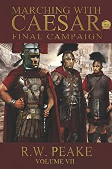 Marching With Caesar-Final Campaign by [Peake, R.W.]