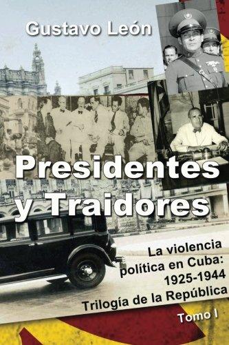 Descargar Libro Presidentes y Traidores: La violencia política en Cuba: 1925-1944: Volume 1 (Trilogía de la República) de Gustavo León