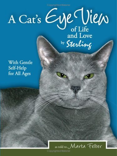 A Cat's Eye View of Life and Love by Sterling with Gentle Self-Help for All Ages by Marta Felber (2009-02-12)