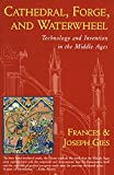 Cathedral Forge and Waterwheel: Technology and Invention in the Middle Ages
