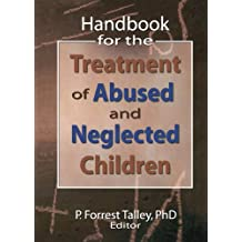 Handbook for the Treatment of Abused and Neglected Children (Social Work Practice with Children and Families)
