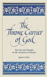 The Throne Carrier of God: The Life and Thought of 'Ala' Ad-Dawla As-Simnani